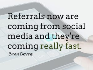 Referrals are now coming from social media and they're coming really fast.