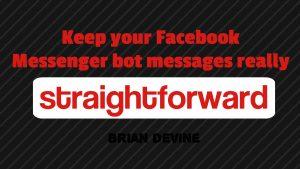 Keep your Facebook Messenger bot messages really straightforward