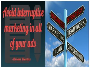 Avoid interruptive marketing in all of your ads