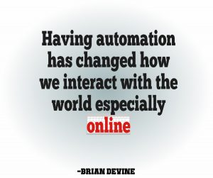 Having automation has changed how we interact with the world especially online.