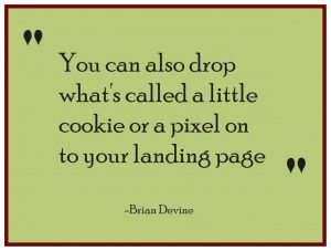 You can drop what's called a little cookie or a pixel on to your landing page