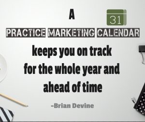 A practice marketing calendar keeps you on track for the whole year and ahead of time