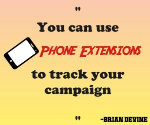 You can use phone extensions to track your campaign