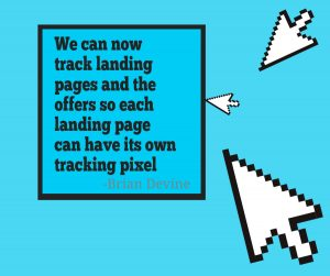 We can now track landing pages and the offers so each landing page can have its own tracking pixel