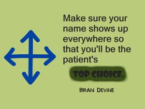 Make sure your name shows up everywhere so that you'll be the patient's top choice