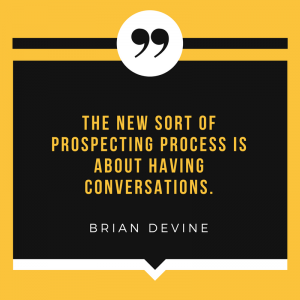 the new sort of prospecting process is about having conversations