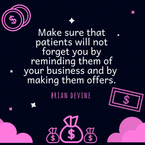 Make sure that patients will not forget you by reminding them of your business and by making them offers.