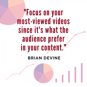 """Focus on your most-viewed videos since it's what the audience prefer in your content."""