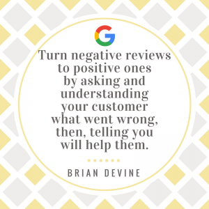 Turn negative reviews to positive ones by asking and understanding your customer what went wrong, then, telling you will help them.