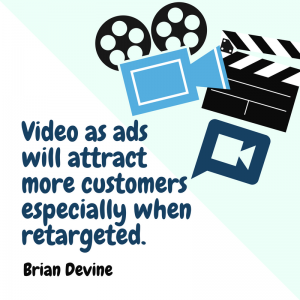 Video as ads will attract more customers especially when retargeted.