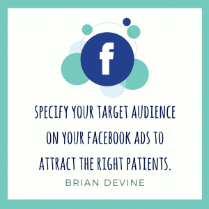 Specify your target audience on your facebook ads to attract the right patients.