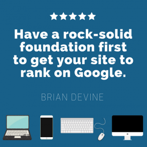 Have a rock-solid foundation first to get your site to rank on Google.