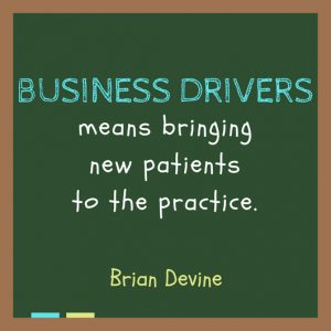 Business drivers means bringing new patients to the practice.