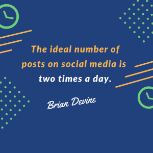 The ideal number of posts on social media is two times a day.